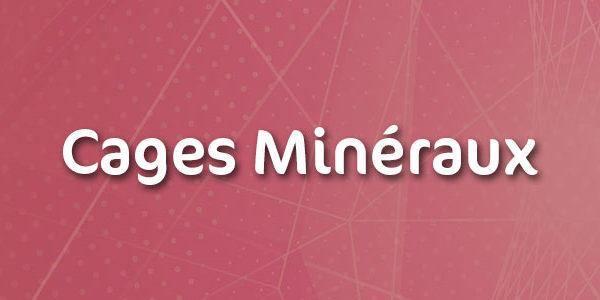 Cages minéraux